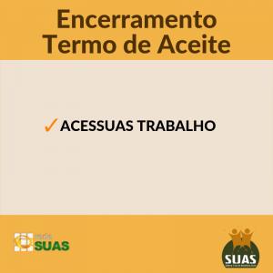 Encerramento do Termo de Aceite - Acessuas Trabalho 2018